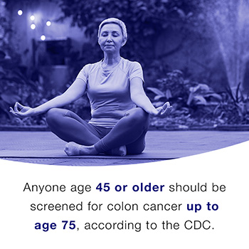 Anyone age 45 or older should be screened for colon cancer up to age 75, according to the CDC.